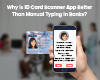 Why is ID Card Scanner App Better Than Manual Typing In Banks?